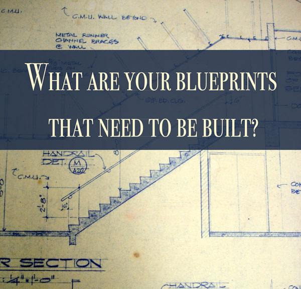 What Are Your Blueprints